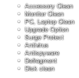 Accessory Clean Monitor Clean PC, Laptop Clean Upgrade Option Surge Protect Antivirus Antispyware Defragment Disk clean