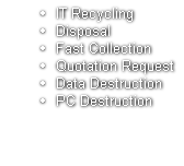 IT Recycling Disposal Fast Collection Quotation Request Data Destruction PC Destruction